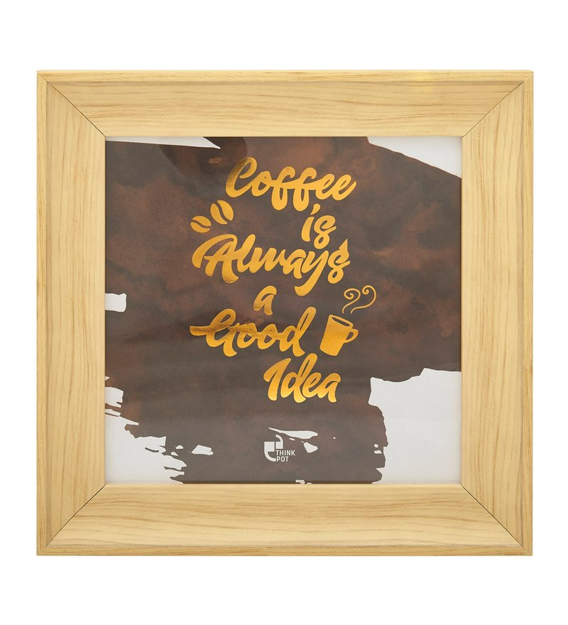 Matte 6 x 1 x 6 Inch Coffee is always a good idea Gold Series Framed Poster by Thinkpot