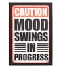 Glass, Fibre & Paper 8 x 1 x 12 Inch Caution Mood Swings In Progress Framed Poster by Seven Rays