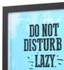 Glass, Fibre & Paper 8 x 1 x 12 Inch Do Not Disturb Lazy Genius Framed Poster by Seven Rays
