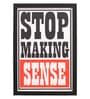 Seven Rays Glass, Fibre & Paper 8 x 1 x 12 Inch Stop Making Sense Framed Poster